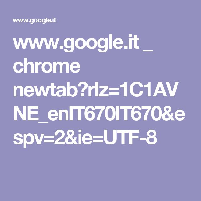 www.google.it _ chrome newtab?rlz=1C1AVNE_enIT670IT670&espv=2&ie=UTF-8