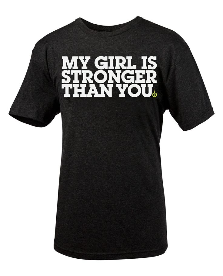 My Girl is Stronger Than You Shirt: hahah love this!  Perhaps it's a bit too cocky to buy for the boyfriend, though.. :) #rogue #fitness
