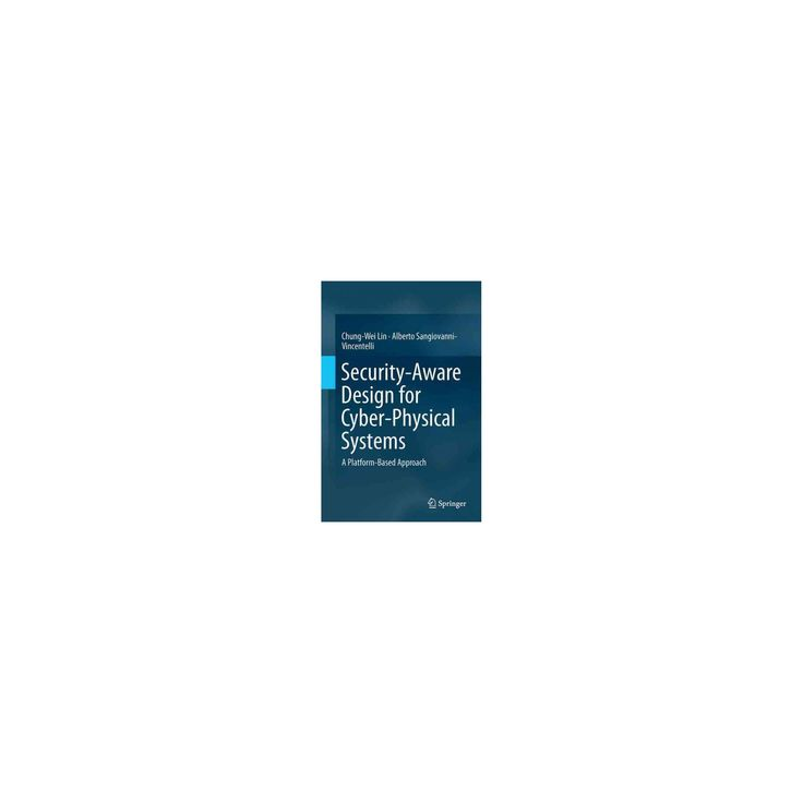 Security-aware Design for Cyber-physical Systems : A Platform-based Approach (Hardcover) (Chung-wei Lin