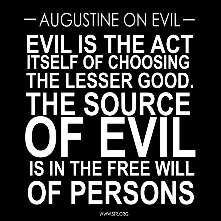 augustine on evil Although confessions is long-winded prayer and an autobiography, confessions is also a work of profound philosophical importance the first half of confessions roughly deals with anthropology, the tension between desire and reason, and the need for reason to order desire to achieve.