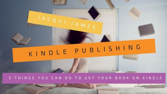 5 Things You Can Do To Successfully Publish On Kindle
