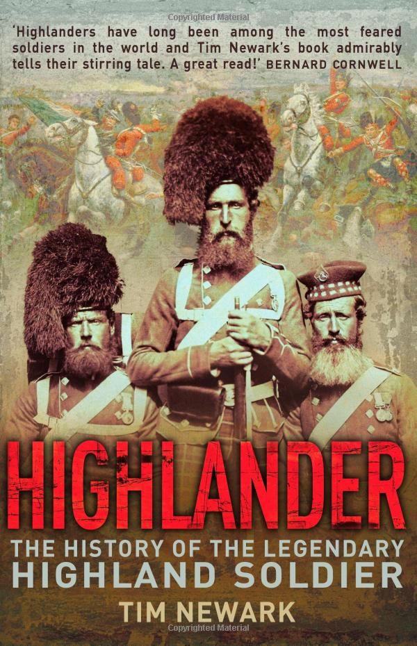 Highlander: The History of the Legendary Highland Soldier: Tim Newark: 9781602399518: Amazon.com: Books