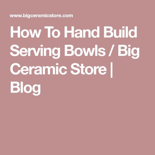 How To Hand Build Serving Bowls / Big Ceramic Store | Blog