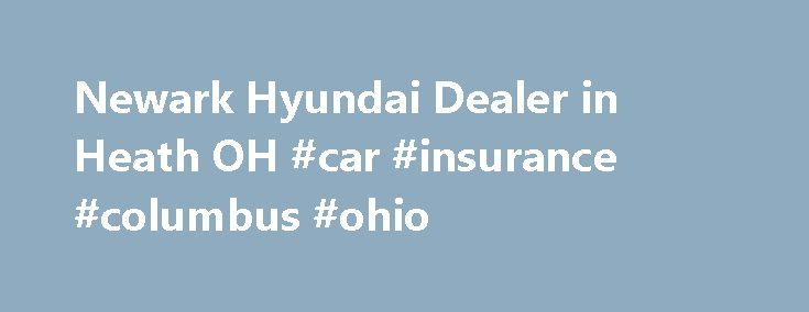 Newark Hyundai Dealer in Heath OH #car #insurance #columbus #ohio http://charlotte.remmont.com/newark-hyundai-dealer-in-heath-oh-car-insurance-columbus-ohio/  # Coughlin Hyundai of Heath Newark, Columbus, Lancaster, Zanesville, Coshocton Our Newark Area Hyundai Dealership Showcases the Finest in 2017 Hyundai Models Our large selection of new 2017 Newark area Hyundai vehicles are here and ready for a test drive including the 2017 Hyundai Accent, the 2017 Hyundai Elantra, the 2017 Hyundai…