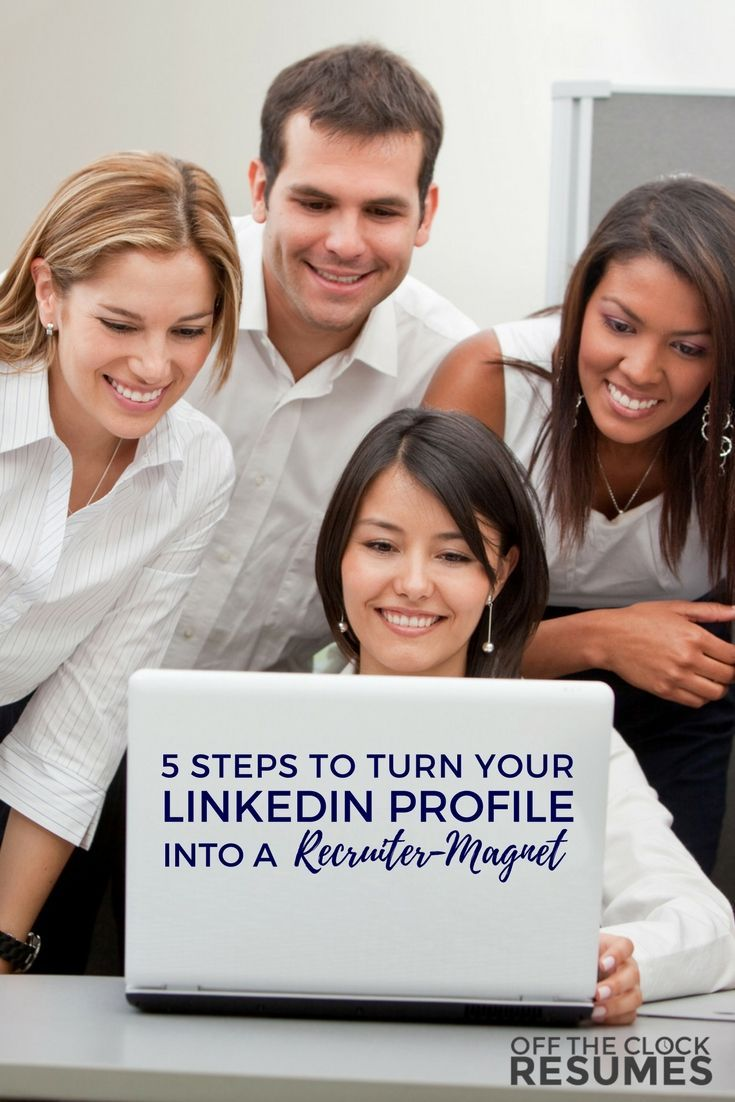 5 Steps To Turn Your LinkedIn Profile Into A Recruiter Magnet