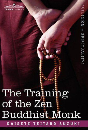 The Training of the Zen Buddhist Monk by Daisetz Teitaro…