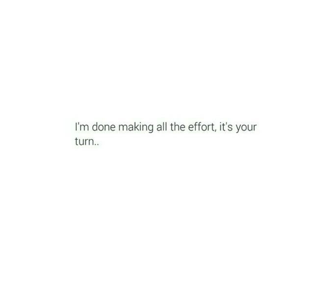 Fuck it! I'm done making all the effort. I'm done dealing with mixed signals & wasted efforts over years and years of trying. I'm done wasting time. If you want me stay in your life, go make the fucking effort! #preach #fuckyou #gameover