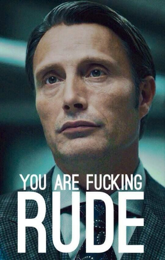 You are fucking rude #Hannibal