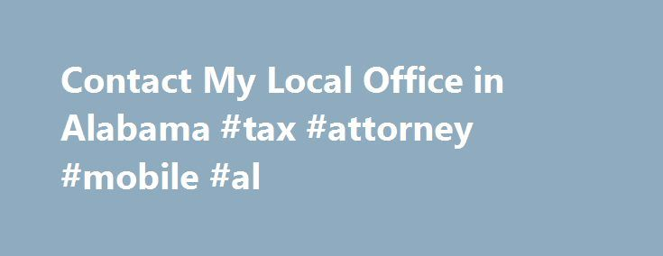 Contact My Local Office in Alabama #tax #attorney #mobile #al http://fort-worth.remmont.com/contact-my-local-office-in-alabama-tax-attorney-mobile-al/  # Related Items Like – Click this link to Add this page to your bookmarks Share – Click this link to Share this page through email or social media Print – Click this link to Print this page Contact My Local Office in Alabama Nearly every tax issue can now be resolved online or by phone from the convenience of your home or office. Through…