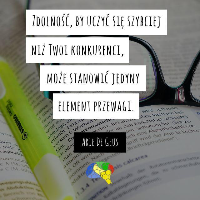 """""""Zdolność, by uczyć się szybciej niż Twoi konkurenci, może stanowić jedyny element przewagi."""" ~Arie De Geus  #brainMorning"""
