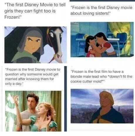 I was totally thinking this. Also, when a person says that Frozen is the first Disney movie to show that you that you don't need a man to save you. Puh-lease. Learn your facts, you uncultured swine!