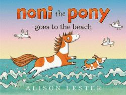 Noni the Pony goes to the Beach - Alison Lester HONOUR BOOK CBCA  Early Childhood, 2015