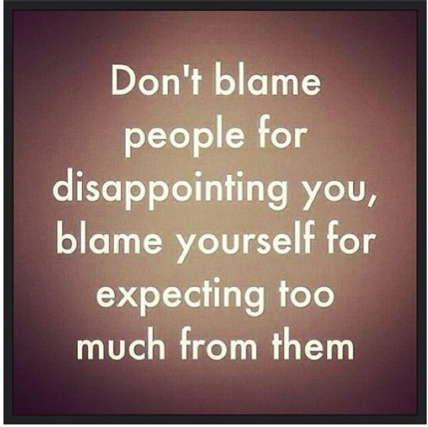 """Agree.  Whenever I feel disappointed, I know it's because of an unmet expectation.  Often the other person has no idea they """"disappointed"""" you.  Enjoyed and repinned by yogapad.com.au"""