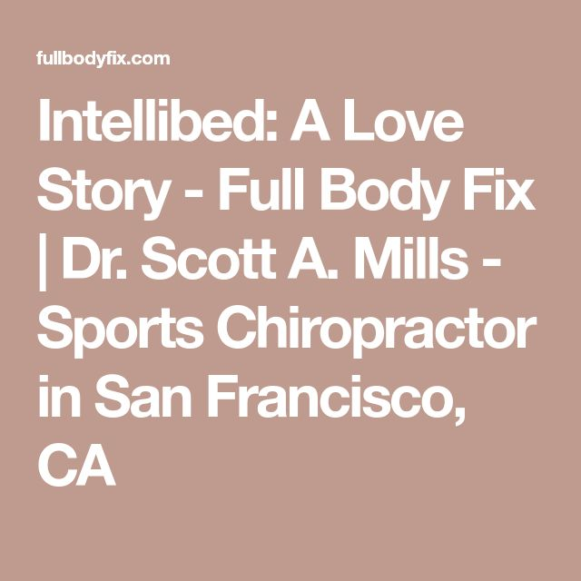 Intellibed: A Love Story - Full Body Fix | Dr. Scott A. Mills - Sports Chiropractor in San Francisco, CA