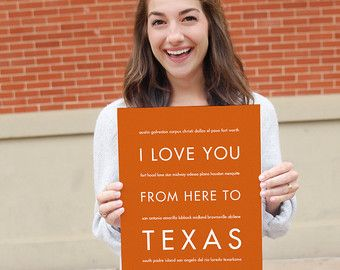 Remember your favorite places in Texas with a personalized art print. Choose your size and background color. Framed and canvas prints are available!   TX College Dorm Poster, Art Print, I Love You From Here To TEXAS, Shown in Burnt Orange - Graduation Gift Home Wall Hanging Decor by hopskipjumppaper. Explore more products on http://hopskipjumppaper.etsy.com