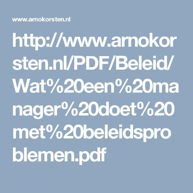 http://www.arnokorsten.nl/PDF/Beleid/Wat%20een%20manager%20doet%20met%20beleidsproblemen.pdf