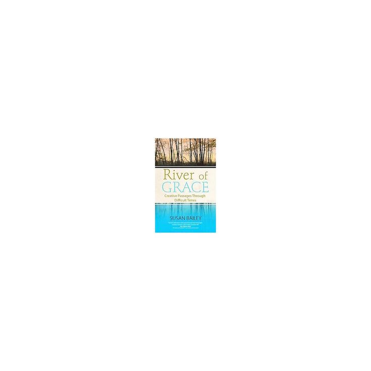 River of Grace : Creative Passages Through Difficult Times (Paperback) (Susan Bailey)