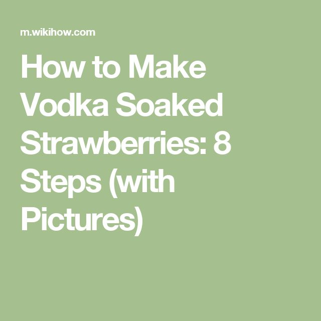 How to Make Vodka Soaked Strawberries: 8 Steps (with Pictures)
