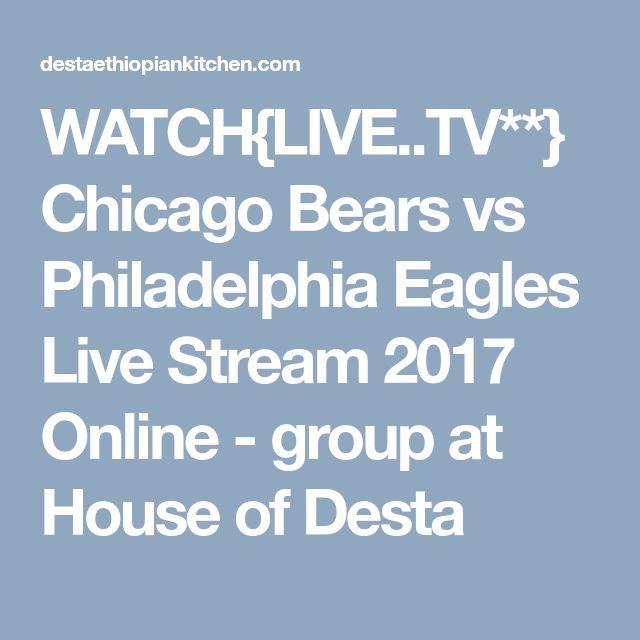 WATCH{LIVE..TV**} Chicago Bears vs Philadelphia Eagles Live Stream 2017 Online - group at House of Desta