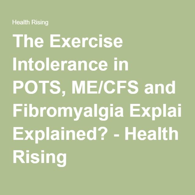 The Exercise Intolerance in POTS, ME/CFS and Fibromyalgia Explained? - Health Rising