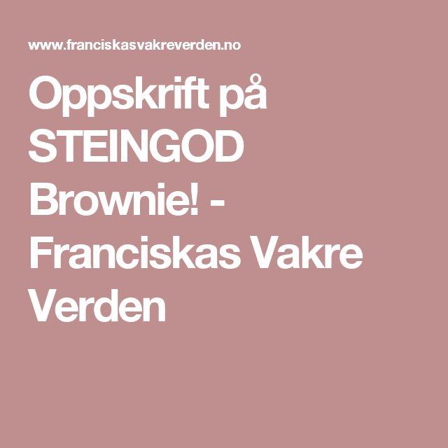 Oppskrift på STEINGOD Brownie! - Franciskas Vakre Verden