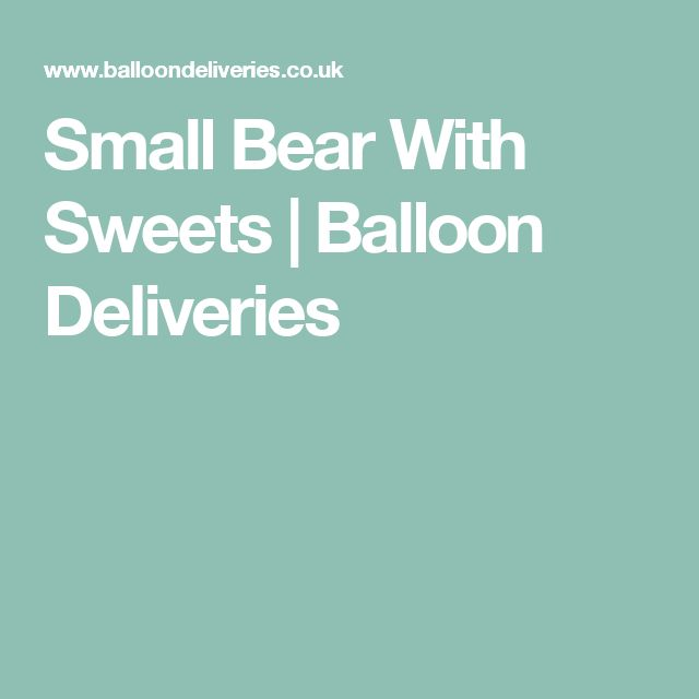 Small Bear With Sweets | Balloon Deliveries