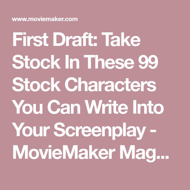 First Draft: Take Stock In These 99 Stock Characters You Can Write Into Your Screenplay - MovieMaker Magazine