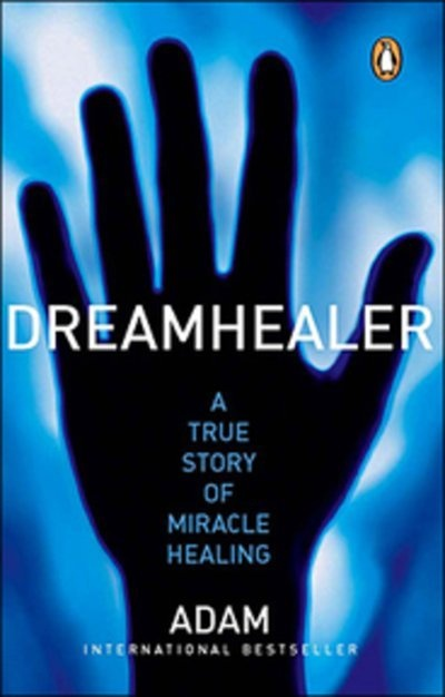 Dreamhealer: A True Story of Miracle Healings