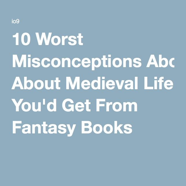 10 Worst Misconceptions About Medieval Life You'd Get From Fantasy Books                                                                                                                                                                                 More