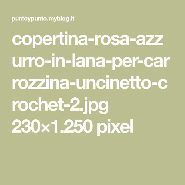 copertina-rosa-azzurro-in-lana-per-carrozzina-uncinetto-crochet-2.jpg 230×1.250 pixel
