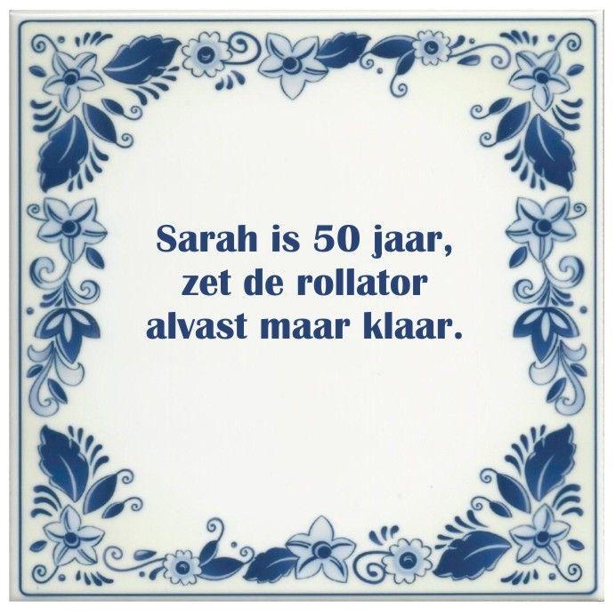 spreukentegel_Sarah_is_50_jaar_zet_de_rollator_alvast_maar_klaar_1379168779_original_1.jpg (JPEG-afbeelding, 691 × 692 pixels)