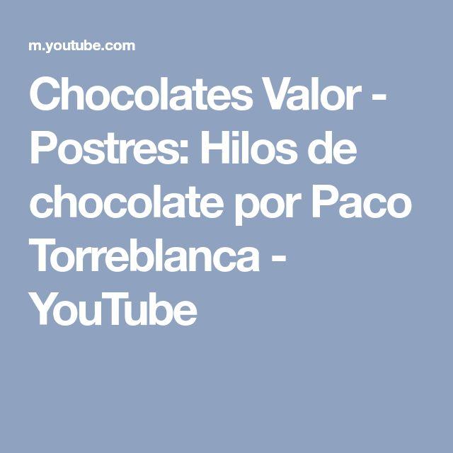 Chocolates Valor - Postres: Hilos de chocolate por Paco Torreblanca - YouTube