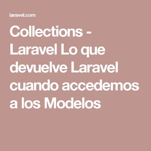 Collections - Laravel  Lo que devuelve Laravel cuando accedemos a los Modelos