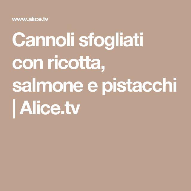 Cannoli sfogliati con ricotta, salmone e pistacchi | Alice.tv