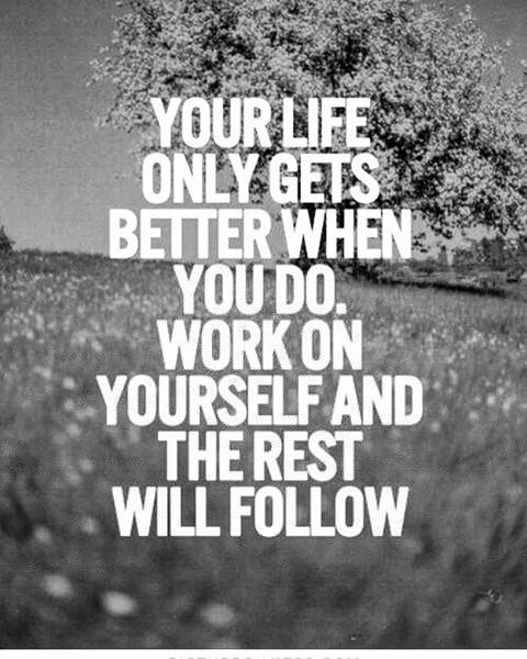 Work on you and life will get better for you!