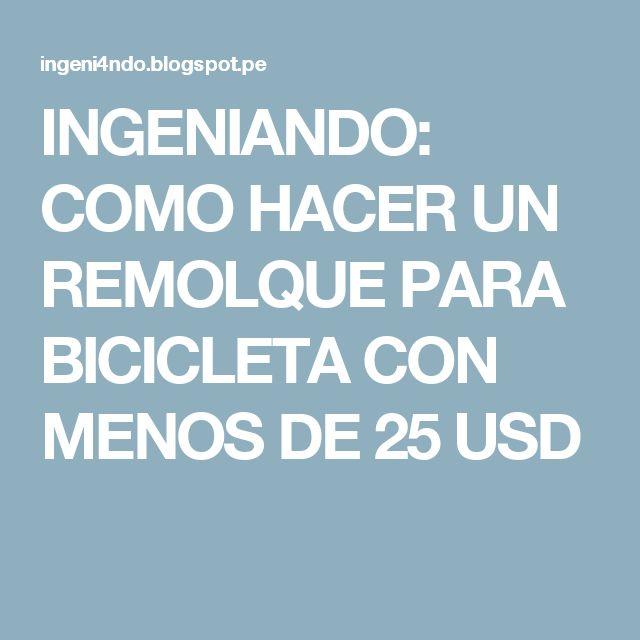 INGENIANDO: COMO HACER UN REMOLQUE PARA BICICLETA CON MENOS DE 25 USD