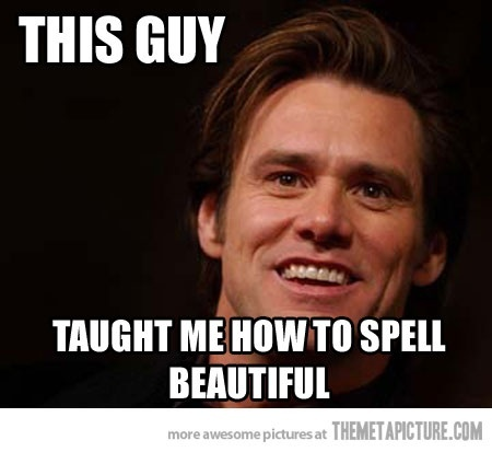 Every time I spell that word I say it just like him hahaha: Truth, Funny, So True, Movie, Jim Carrey, Spell Beautiful