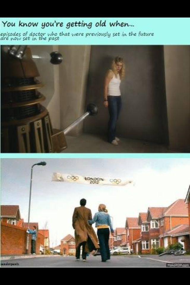 XD i feel old now <<<<<  I was so sad that the olympics people didn't make Dr. Who come true in 2012!!!!!