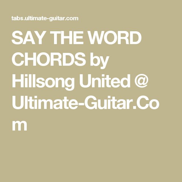 SAY THE WORD CHORDS by Hillsong United @ Ultimate-Guitar.Com