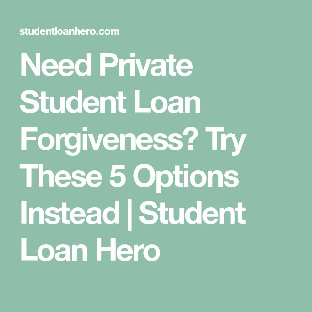 Need Private Student Loan Forgiveness? Try These 5 Options Instead | Student Loan Hero