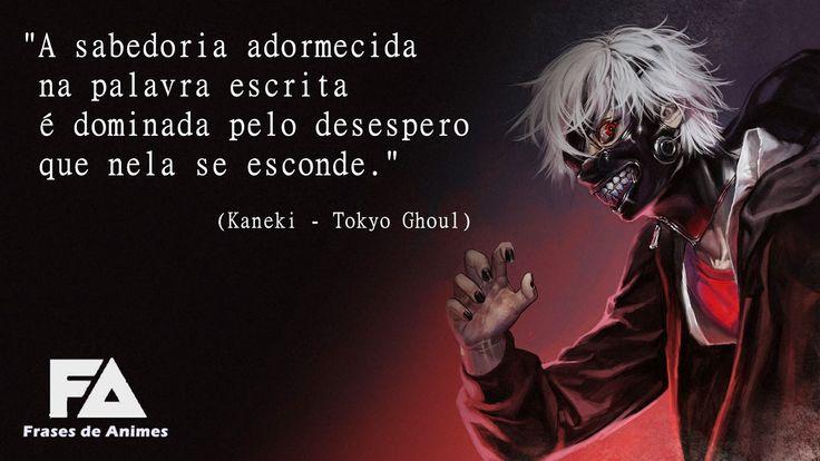 """A sabedoria adormecida na palavra escrita é dominada pelo desespero que nela se esconde."" (Kaneki - Tokyo Ghoul)"
