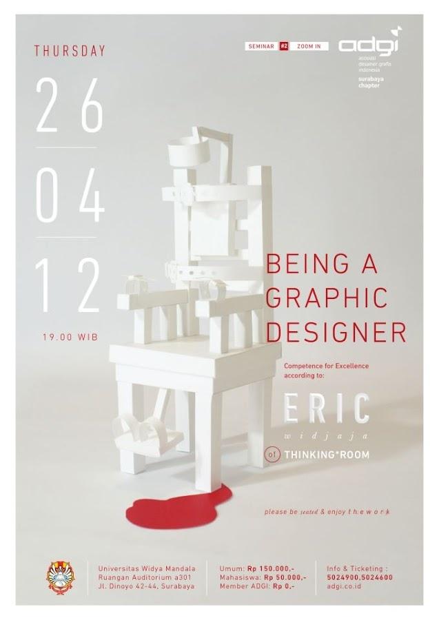 """Being A Graphic Designer""  with Eric Widjaja    Thursday, April 26th 2012, 7:00 PM  Auditorium Room a301  Universitas Widya Mandala  Dinoyo 42-44, Surabaya"