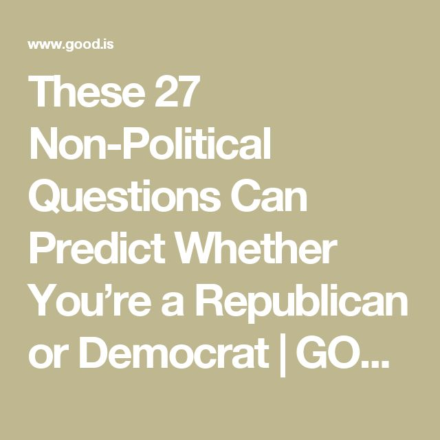 These 27 Non-Political Questions Can Predict Whether You're a Republican or Democrat | GOOD
