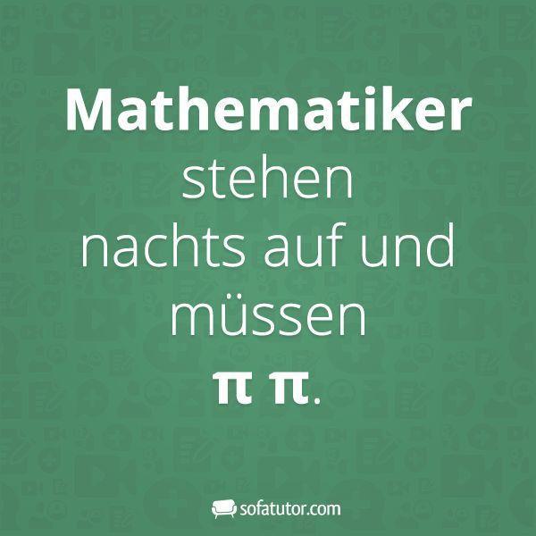 """Spruch für Mathelehrer: """"Mathematiker stehen nachts auf und müssen π π"""