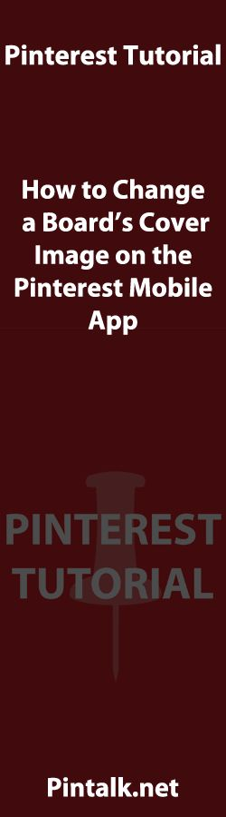 How to Change a Board�s Cover Image on a Pinterest Mobile App social media has finally caught up!