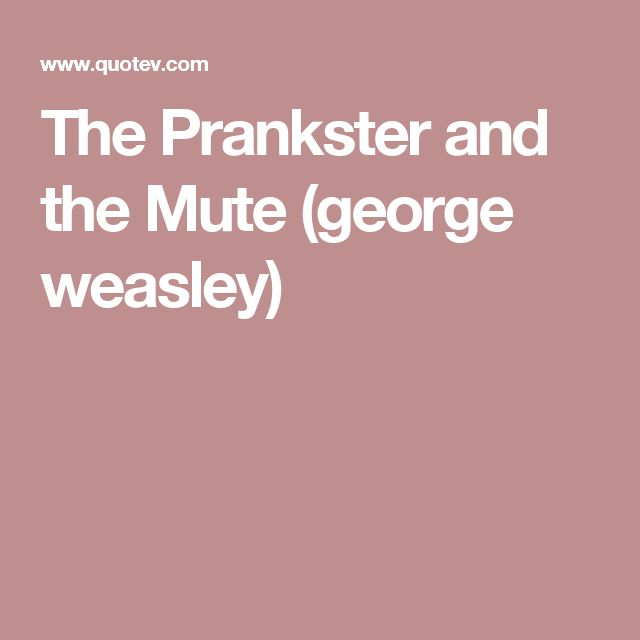 The Prankster and the Mute (george weasley)