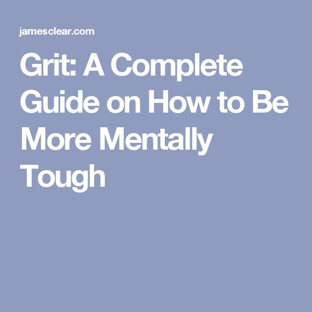 Grit: A Complete Guide on How to Be More Mentally Tough