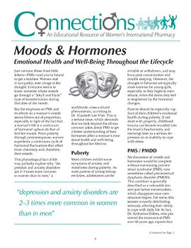 "Moods & Hormones: Emotional Health and Well-Being Throughout the Lifecycle      Just mention those three little letters—PMS—and you're bound to get a reaction. Women nod in sympathy; men cringe at the thought. Everyone seems to know someone whose moods go through a ""Jekyll and Hyde"" type of transformation during that time"