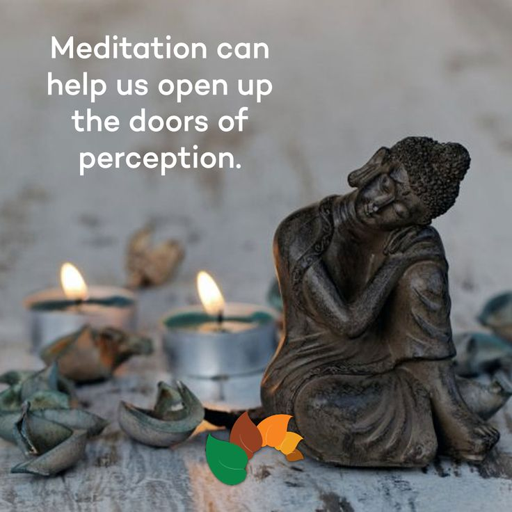 meditation can help us open up the doors of perception.