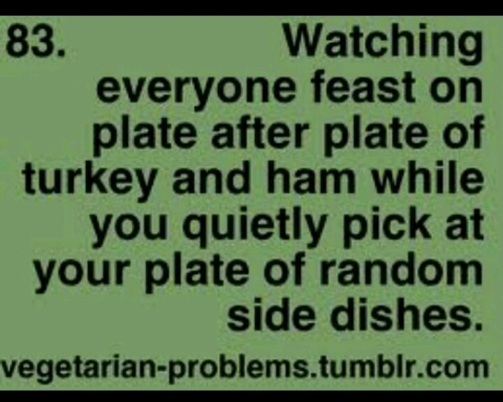 Yep, this has happened a few times :) still love my carnivore friends and family though! :)